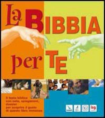 Bibbia per te. Il testo biblico con note, spiegazioni, dossier per scoprire il gusto di questo libro immenso (La) - M. Patarino | Kritjur.org