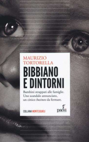 Bibbiano e dintorni. Bambini strappati alle famiglie. Uno scandalo annunciato, un cinico «business» da fermare - Maurizio Tortorella pdf epub