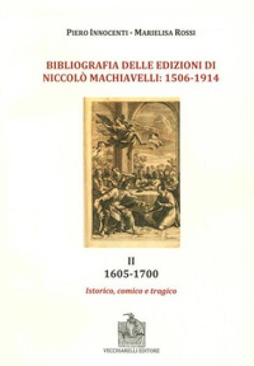 Bibliografia delle edizioni di Niccolò Machiavelli (1506-1914). Con DVD. 2.1605-1700. Istorico, comico e trafico - Piero Innocenti | Rochesterscifianimecon.com