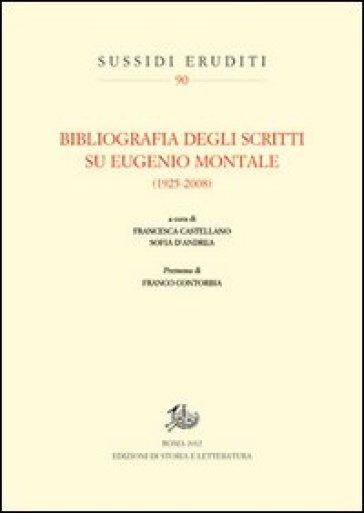 Bibliografia degli scritti su Eugenio Montale (1925-2008) - F. Castellano  