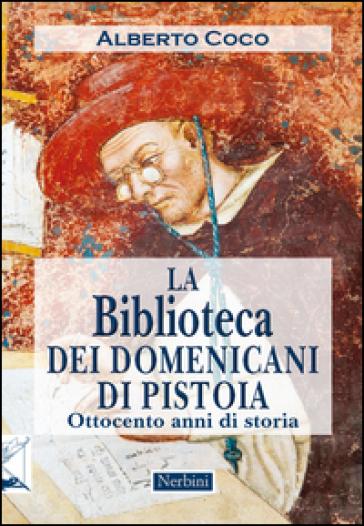 La Biblioteca dei Domenicani di Pistoia. Ottocento anni di storia - Alberto Coco | Kritjur.org