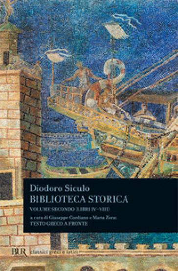 Biblioteca storica. Testo greco a fronte. 2.Libri IV-VIII - Siculo Diodoro  
