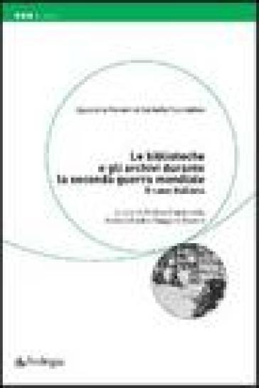 Biblioteche e gli archivi durante la seconda guerra mondiale. Il caso italiano (Le) - A. Capaccioni  