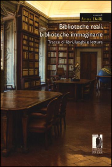Biblioteche reali, biblioteche immaginarie. Tracce di libri, luoghi e letture - A. Dolfi   Kritjur.org