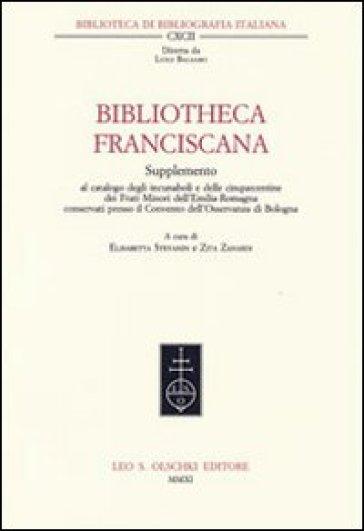 Bibliotheca Franciscana. Supplemento al catalogo degli incunaboli e delle cinquecentine dei frati minori dell'Emilia Romagna... - E. Stevanin  
