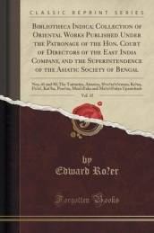 Bibliotheca Indica; Collection of Oriental Works Published Under the Patronage of the Hon. Court of Directors of the East India Company, and the Superintendence of the Asiatic Society of Bengal, Vol. 15