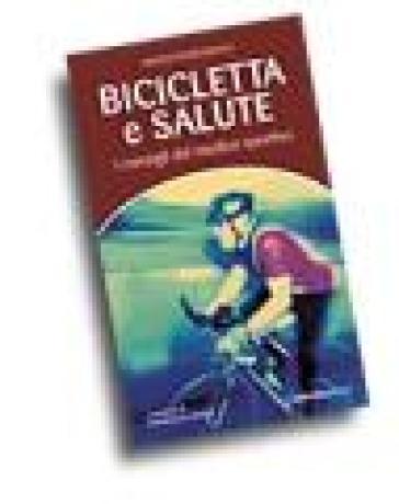 Bicicletta e salute. I consigli del medico sportivo - Marco Pierfederici |
