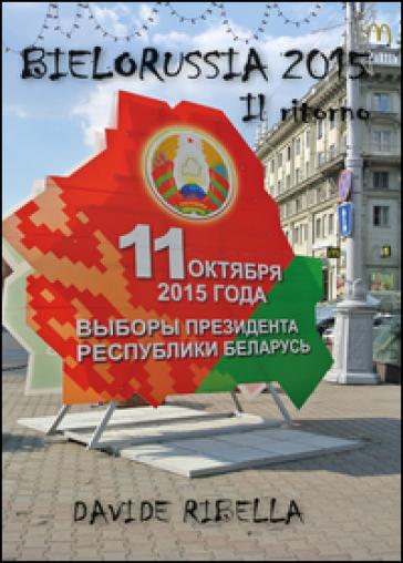 Bielorussia 2015. Il ritorno - Davide Ribella |