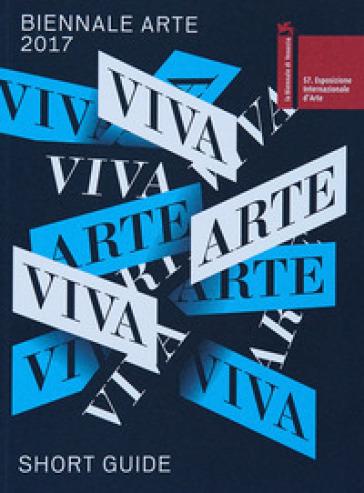 La Biennale di Venezia. 57ª Esposizione internazionale d'arte. Viva arte viva. Short catalog. 57. - Fondazione la Biennale di Venezia |