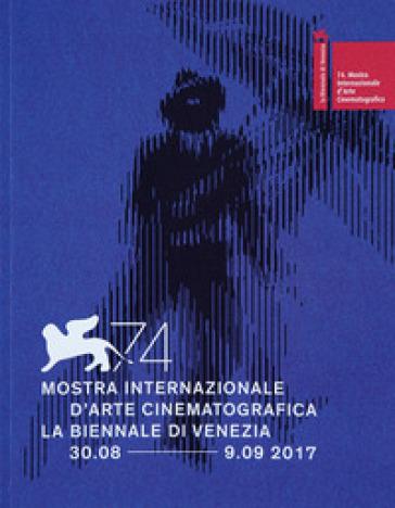 La Biennale di Venezia. 74ª mostra internazionale d'arte cinematografica. Ediz. italiana e inglese - Fondazione la Biennale di Venezia  