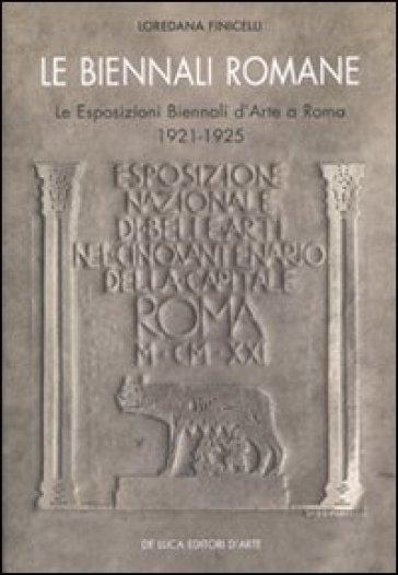 Le Biennali romane. Le esposizioni biennali d'arte a Roma 1921-1925 - Loredana Finicelli   Rochesterscifianimecon.com