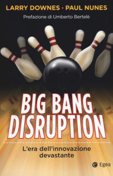 Big Bang disruption. L'era dell'innovazione devastante - Larry Downes | Thecosgala.com
