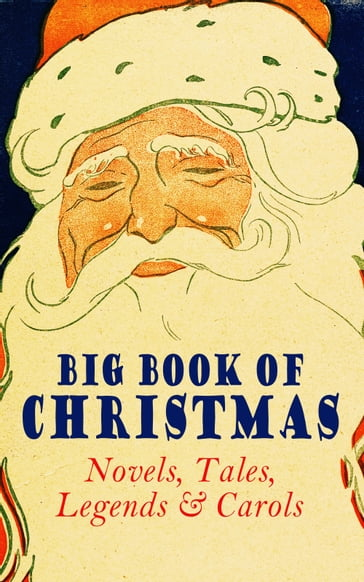 Big Book of Christmas Novels, Tales, Legends & Carols (Illustrated Edition)