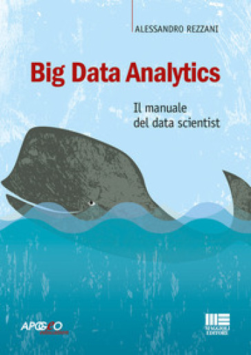 Big Data Analytics. Il manuale del data scientist - Alessandro Rezzani |