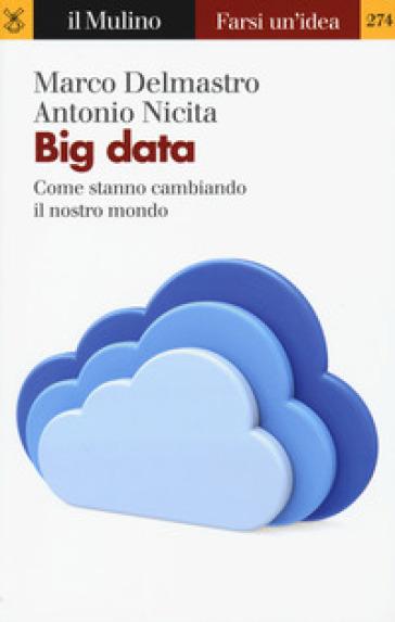 Big data. Come stanno cambiando il nostro mondo - Marco Delmastro  