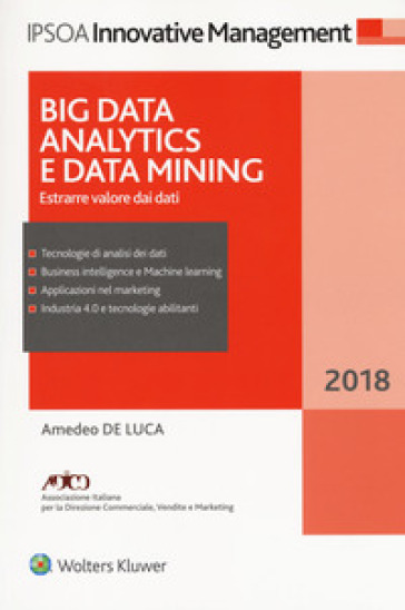 Big data analitycs e data mining. Estrarre valore dai dati. Con ebook - Amedeo De Luca | Ericsfund.org