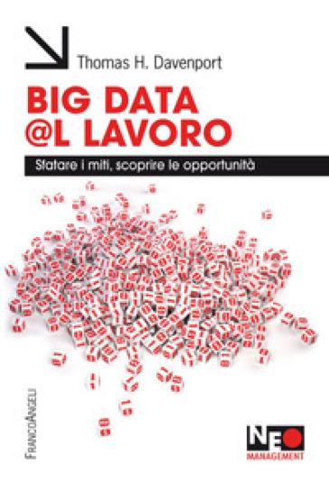 Big data @l lavoro. Sfatare i miti, scoprire le opportunità - Thomas H. Davenport | Thecosgala.com