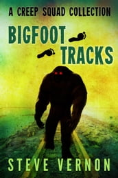 Bigfoot Tracks: A Creep Squad Collection