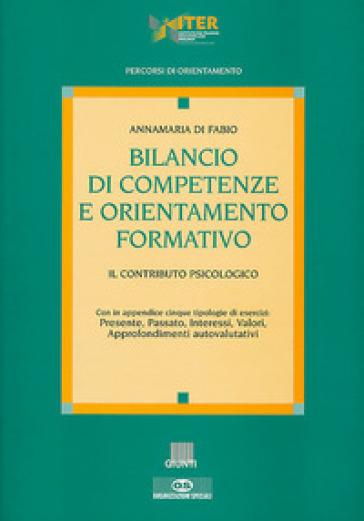 Bilancio di competenze e orientamento formativo. Il contributo psicologico - Annamaria Di Fabio |