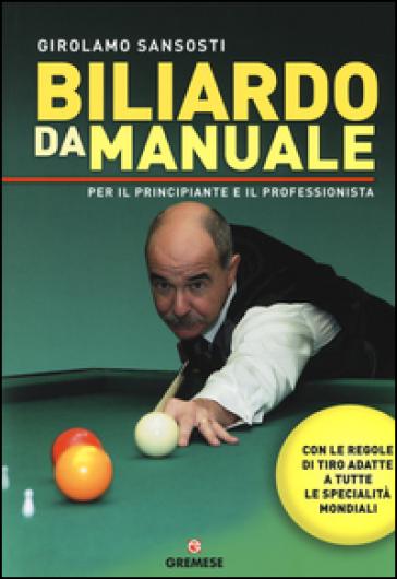 Biliardo da manuale per il principiante e il professionista - Girolamo Sansosti |