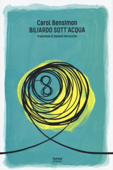 Biliardo sott'acqua - Carol Bensimon |