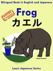 Bilingual Book in English and Japanese with Kanji: Frog - . Learn Japanese Series