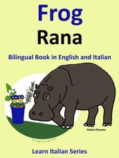 Bilingual Book in English and Italian: Frog - Rana . Learn Italian Collection.