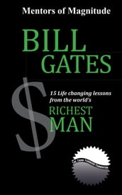 Bill Gates: 15 Life Changing Lessons From the World s Richest Man