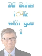 Bill Gates talk with you