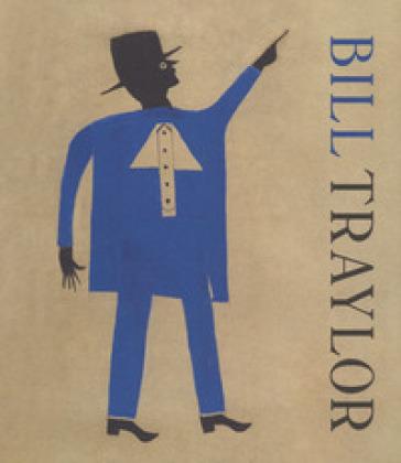 Bill Traylor. Ediz. inglese e francese - V. Rousseau | Ericsfund.org