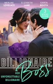 Billionaire Boss: Her Unforgettable Billionaire: The Paternity Proposition (Billionaires and Babies) / The Nanny s Secret / The Ten-Day Baby Takeover