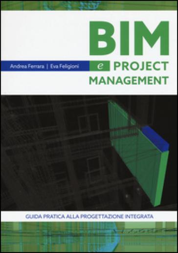 Bim e project management. Guida pratica alla progettazione integrata - Andrea Ferrara |