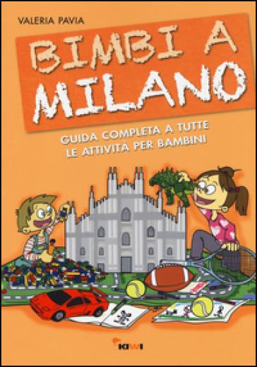 Bimbi a Milano. Guida completa a tutte le attività per bambini - Valeria Pavia   Thecosgala.com