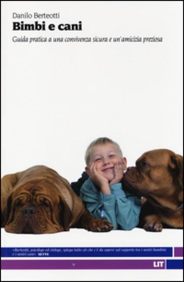 Bimbi e cani. Guida pratica a una convivenza sicura e un'amicizia preziosa - Danilo Berteotti |