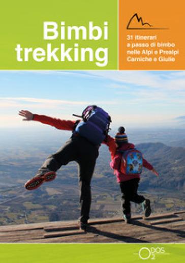 Bimbi trekking. 31 itinerari a passo di bimbo nelle Alpi e Prealpi Carniche e Giulie - Sara Baroselli pdf epub