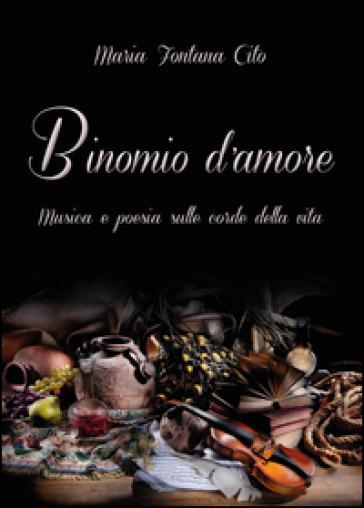 Binomio d'amore. Musica e poesia sulle corde della vita - Maria Fontana Cito | Kritjur.org