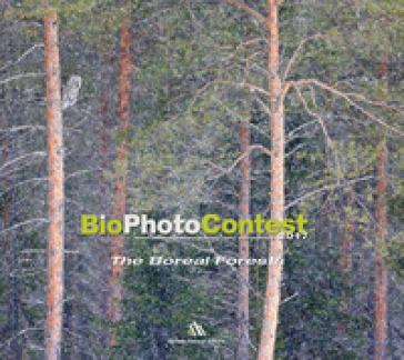 BioPhotoContest 2017. The Boreal Forests. Ediz. italiana e inglese