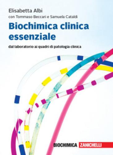 Biochimica clinica essenziale. Dal laboratorio ai quadri di patologia clinica. Con Contenuto digitale per accesso on line: espansione online - Elisabetta Albi  