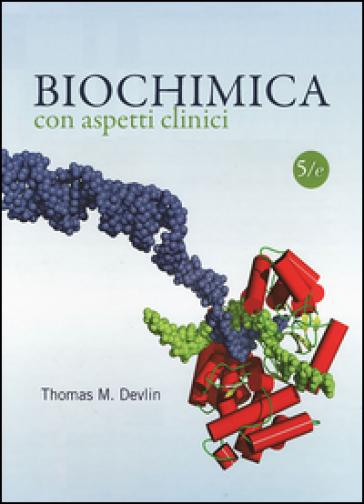 Biochimica con aspetti clinici - Thomas M. Devlin |