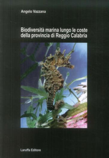 Biodiversità marina lungo le coste della provincia di reggio Calabria - Angelo Vazzana |