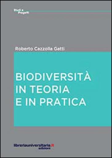 Biodiversità. In teoria e in pratica - Roberto Cazzolla Gatti pdf epub