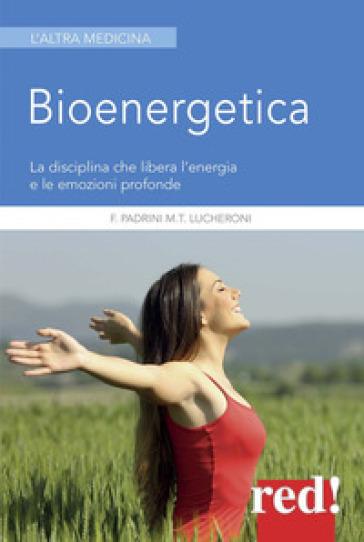 Bioenergetica. La disciplina che libera l'energia e le emozioni profonde - Gianluca Bruttomesso |