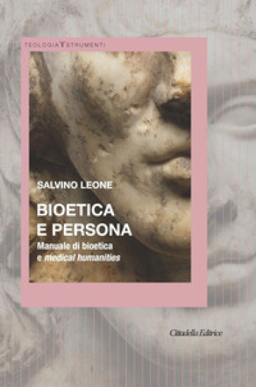 Bioetica e persona. Manuale di bioetica e Medical Humanities - Salvino Leone |