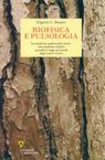 Biofisica e pulsologia. La medicina tradizionale cinese: una medicina olistica secondo le leggi universali degli esseri viventi - Eugenia L. Bassani |