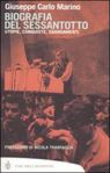 Biografia del Sessantotto. Utopie, conquiste, sbandamenti - Giuseppe Carlo Marino  