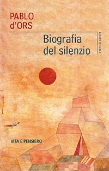 Biografia del silenzio - Pablo D'Ors | Jonathanterrington.com