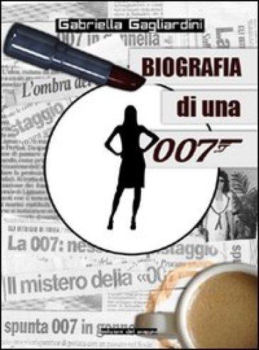 Biografia di una 007 - Gabriella Gagliardini |