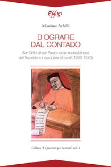 Biografie del contado. Ser Griffo di ser Paolo notaio montalcinese del Trecento e il suo Libro di conti (1366-1373) - Massimo Achilli | Ericsfund.org