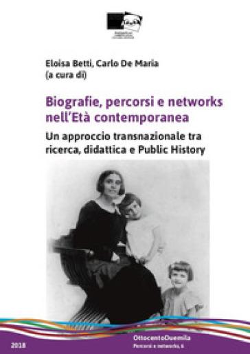 Biografie, percorsi e networks nell'età contemporanea. Un approccio transnazionale tra ricerca, didattica e public history - E. Betti |