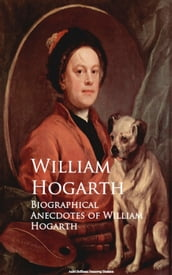 Biographical Anecdotes of William Hogarth